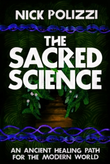 The Sacred Science : An Ancient Healing Path for the Modern World, Hardback Book