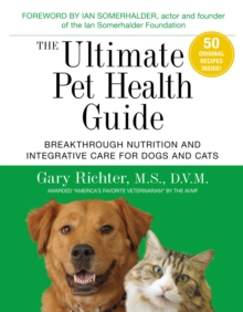 The Ultimate Pet Health Guide : Breakthrough Nutrition and Integrative Care for Dogs and Cats, Paperback / softback Book
