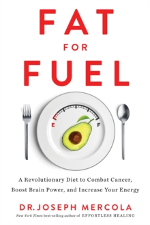 Fat for Fuel : A Revolutionary Diet to Combat Cancer, Boost Brain Power, and Increase Your Energy, Hardback Book