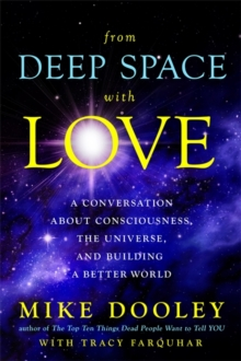 From Deep Space with Love : A Conversation About Consciousness, the Universe and Building a Better World, Hardback Book