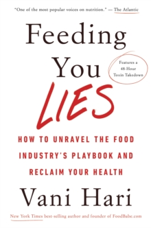 Feeding You Lies : How to Unravel the Food Industry's Playbook and Reclaim Your Health, Hardback Book