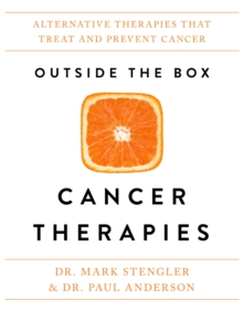 Outside the Box Cancer Therapies : Alternative Therapies That Treat and Prevent Cancer, Hardback Book
