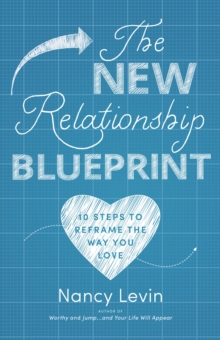 The New Relationship Blueprint : 10 Steps to Reframe the Way You Love, Hardback Book