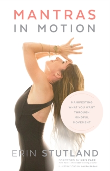 Mantras in Motion : Manifesting What You Want through Mindful Movement, Hardback Book