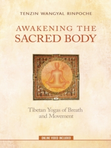 Awakening the Sacred Body : Tibetan Yogas of Breath and Movement, Paperback Book