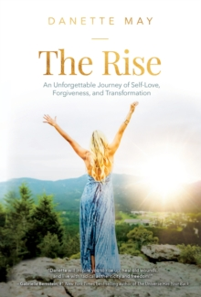 The Rise : An Unforgettable Journey of Self-Love, Forgiveness, and Transformation, Hardback Book