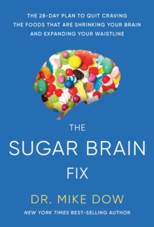 The Sugar Brain Fix : The 28-Day Plan to Quit Craving the Foods That Are Shrinking Your Brain and Expanding Your Waistline, Hardback Book