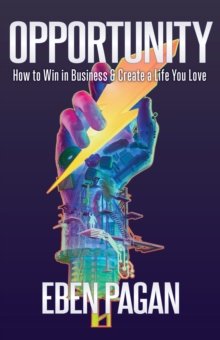 Opportunity : How to Win in Business and Create a Life You Love, Hardback Book