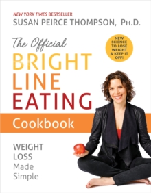 The Official Bright Line Eating Cookbook : Weight Loss Made Simple, EPUB eBook