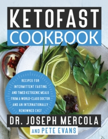 KetoFast Cookbook : Recipes for Intermittent Fasting and Timed Ketogenic Meals from a World-Class Doctor and an Internationally Renowned Chef, Hardback Book