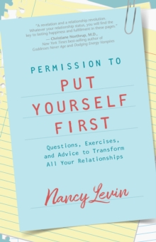 Permission to Put Yourself First : Questions, Exercises, and Advice to Transform All Your Relationships, EPUB eBook