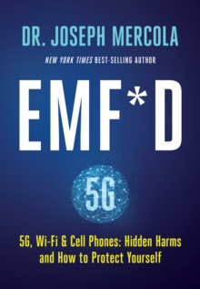EMF*D : 5G, Wi-Fi & Cell Phones: Hidden Harms and How to Protect Yourself, Hardback Book