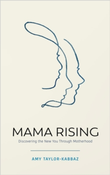 Mama Rising : Discovering the New You Through Motherhood, EPUB eBook
