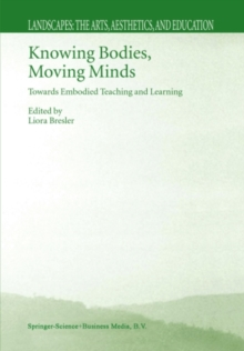 Knowing Bodies, Moving Minds : Towards Embodied Teaching and Learning, PDF eBook