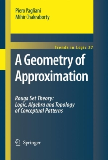 A Geometry of Approximation : Rough Set Theory: Logic, Algebra and Topology of Conceptual Patterns, Hardback Book
