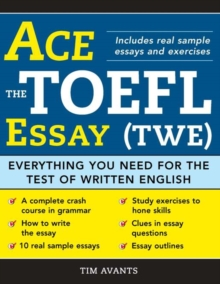 Ace the TOEFL Essay (TWE) : Everything You Need for the Test of Written English, EPUB eBook