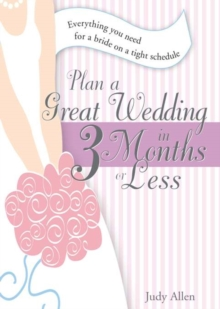 Plan a Great Wedding in Three Months or Less : Everything You Need for a Bride on a Tight Schedule, EPUB eBook