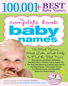 The Complete Book of Baby Names : The Most Names (100,001+), Most Unique Names, Most Idea-Generating Lists (600+) and the Most Help to Find the Perfect Name, EPUB eBook