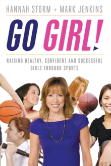 Go Girl! : Raising Healthy, Confident and Successful Girls through Sports, EPUB eBook