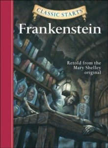 Classic Starts (R): Frankenstein : Retold from the Mary Shelley Original, Hardback Book