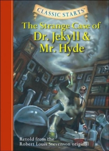Classic Starts (TM): The Strange Case of Dr. Jekyll and Mr. Hyde : Retold from the Robert Louis Stevenson Original, Hardback Book