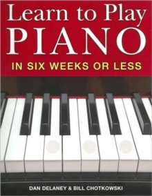 Learn to Play Piano in Six Weeks or Less, Paperback / softback Book