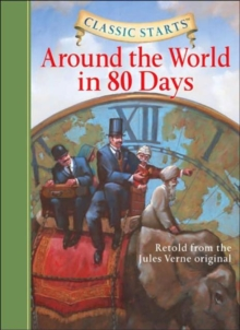 Classic Starts (R): Around the World in 80 Days : Retold from the Jules Verne Original, Hardback Book