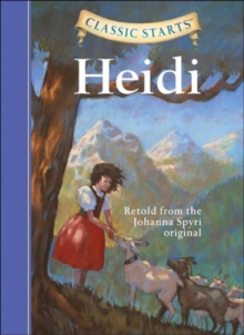 Classic Starts (R): Heidi : Retold from the Johanna Spyri Original, Hardback Book