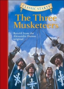 Classic Starts (TM): The Three Musketeers : Retold from the Alexandre Dumas Original, Hardback Book