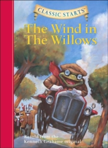 Classic Starts (R): The Wind in the Willows : Retold from the Kenneth Grahame Original, Hardback Book