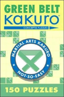Green Belt Kakuro : 150 Puzzles, Paperback Book