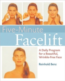 Five-minute Facelift : A Daily Program for a Beautiful, Wrinkle-free Face, Paperback / softback Book