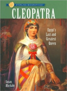 Sterling Biographies (R): Cleopatra : Egypt's Last and Greatest Queen, Paperback Book