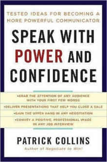 Speak with Power and Confidence : Tested Ideas for Becoming a More Powerful Communicator, Paperback Book