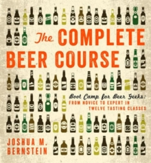 The Complete Beer Course : Boot Camp for Beer Geeks: From Novice to Expert in Twelve Tasting Classes, Hardback Book