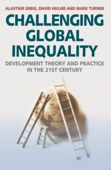 Challenging Global Inequality : Development Theory and Practice in the 21st Century, Paperback / softback Book