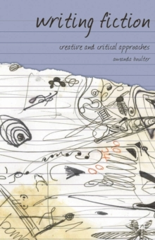 Writing Fiction : Creative and Critical Approaches, Paperback / softback Book