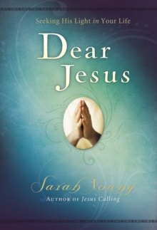Dear Jesus : Seeking His Light in Your Life, Hardback Book