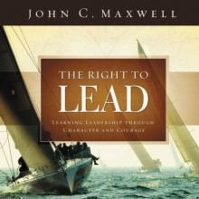 The Right to Lead : Learning Leadership Through Character and Courage, Hardback Book