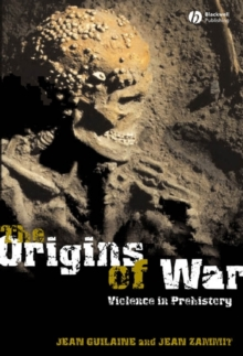 The Origins of War : Violence in Prehistory, Paperback Book