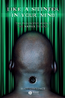 Like a Splinter in Your Mind : The Philosophy Behind the Matrix Trilogy, Paperback / softback Book