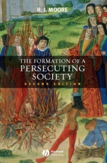 The Formation of a Persecuting Society : Authority and Deviance in Western Europe 950-1250, Paperback / softback Book