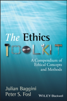 The Ethics Toolkit : A Compendium of Ethical Concepts and Methods, Paperback / softback Book