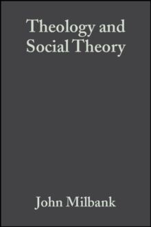 Theology and Social Theory : Beyond Secular Reason, Paperback Book