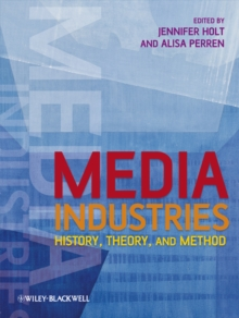 Media Industries : History, Theory, and Method, Paperback / softback Book