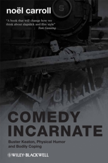 Comedy Incarnate : Buster Keaton, Physical Humor, and Bodily Coping, Paperback / softback Book