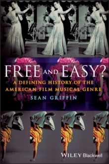 Free and Easy? : A Defining History of the American Film Musical Genre, Paperback Book