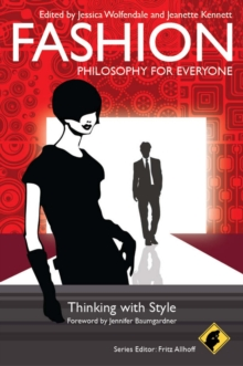 Fashion - Philosophy for Everyone : Thinking with Style, Paperback Book