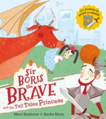 Sir Boris the Brave and the Tall Tales Princess, Paperback / softback Book