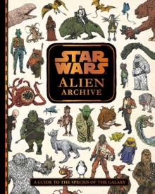 Star Wars Alien Archive : An Illustrated Guide to the Species of the Galaxy, Hardback Book